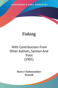 Fishing: With Contributions From Other Authors, Salmon And Trout (1901), Henry Cholmondeley-Pennell обложка-превью
