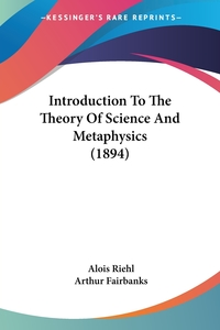 Introduction To The Theory Of Science And Metaphysics (1894), Alois Riehl обложка-превью