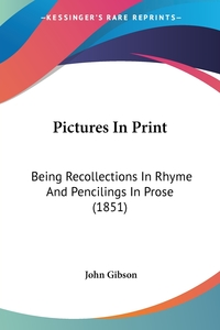 Pictures In Print: Being Recollections In Rhyme And Pencilings In Prose (1851), John Gibson обложка-превью