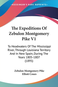 The Expeditions Of Zebulon Montgomery Pike V1: To Headwaters Of The Mississippi River, Through Louisiana Territory And In New Spain, During The Years 1805-1807 (1895), Zebulon Montgomery Pike, Elliott Coues обложка-превью