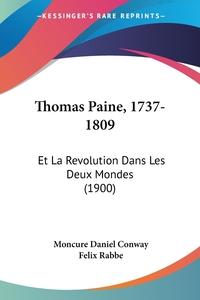 Thomas Paine, 1737-1809: Et La Revolution Dans Les Deux Mondes (1900), Moncure Daniel Conway обложка-превью