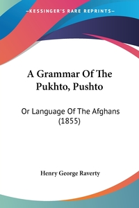A Grammar Of The Pukhto, Pushto: Or Language Of The Afghans (1855), Henry George Raverty обложка-превью