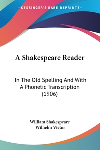 A Shakespeare Reader: In The Old Spelling And With A Phonetic Transcription (1906), Уильям Шекспир обложка-превью