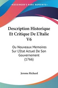 Description Historique Et Critique De L'Italie V6: Ou Nouveaux Memoires Sur L'Etat Actuel De Son Gouvernement (1766), Jerome Richard обложка-превью