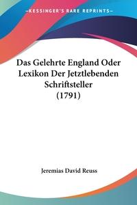 Das Gelehrte England Oder Lexikon Der Jetztlebenden Schriftsteller (1791), Jeremias David Reuss обложка-превью