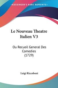 Le Nouveau Theatre Italien V3: Ou Recueil General Des Comedies (1729), Luigi Riccoboni обложка-превью
