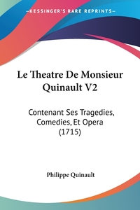 Le Theatre De Monsieur Quinault V2: Contenant Ses Tragedies, Comedies, Et Opera (1715), Philippe Quinault обложка-превью