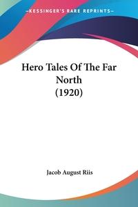Hero Tales Of The Far North (1920), Jacob August Riis обложка-превью