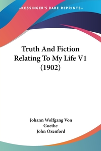 Truth And Fiction Relating To My Life V1 (1902), Johann Wolfgang Von Goethe обложка-превью