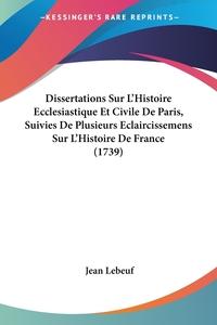 Dissertations Sur L'Histoire Ecclesiastique Et Civile De Paris, Suivies De Plusieurs Eclaircissemens Sur L'Histoire De France (1739), Jean Lebeuf обложка-превью
