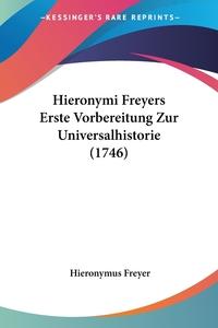 Hieronymi Freyers Erste Vorbereitung Zur Universalhistorie (1746), Hieronymus Freyer обложка-превью