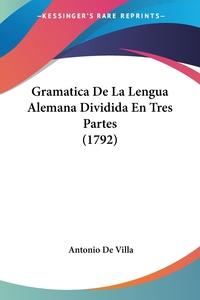 Gramatica De La Lengua Alemana Dividida En Tres Partes (1792), Antonio de Villa обложка-превью