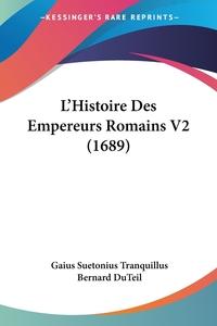 L'Histoire Des Empereurs Romains V2 (1689), Gaius Suetonius Tranquillus, Bernard DuTeil обложка-превью