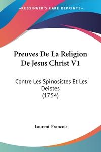 Preuves De La Religion De Jesus Christ V1: Contre Les Spinosistes Et Les Deistes (1754), Laurent Francois обложка-превью