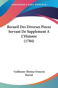 Recueil Des Diverses Pieces Servant De Supplement A L'Histoire (1784), Guillaume Thomas Francois Raynal обложка-превью