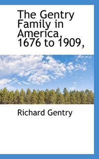Книга под заказ: «The Gentry Family in America, 1676 to 1909,»