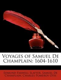 Voyages of Samuel de Champlain: 1604-1610, Edmund Farwell Slafter, Samuel De Champlain, Charles Pomeroy Otis обложка-превью