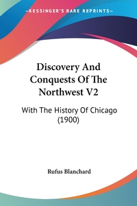 Discovery And Conquests Of The Northwest V2: With The History Of Chicago (1900), Rufus Blanchard обложка-превью