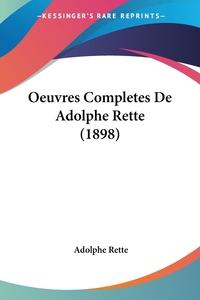 Oeuvres Completes De Adolphe Rette (1898), Adolphe Rette обложка-превью