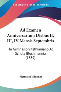 Ad Examen Anniversarium Diebus II, III, IV Mensis Septembris: In Gymnasio Vitzthumiano Ac Schola Blochmannia (1839), Hermann Wimmer обложка-превью