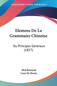 Elemens De La Grammaire Chinoise: Ou Principes Generaux (1857), Abel Remusat, Leon de Rosny обложка-превью
