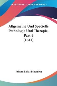 Allgemeine Und Specielle Pathologie Und Therapie, Part 1 (1841), Johann Lukas Schonlein обложка-превью