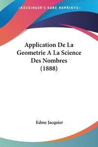 Application De La Geometrie A La Science Des Nombres (1888), Edme Jacquier обложка-превью