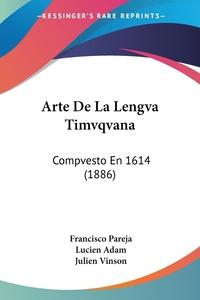 Arte De La Lengva Timvqvana: Compvesto En 1614 (1886), Francisco Pareja, Lucien Adam, Julien Vinson обложка-превью