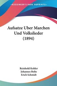Aufsatze Uber Marchen Und Volkslieder (1894), Reinhold Kohler, Johannes Bolte, Erich Schmidt обложка-превью