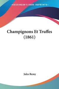 Champignons Et Truffes (1861), Jules Remy обложка-превью