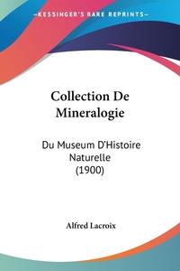 Collection De Mineralogie: Du Museum D'Histoire Naturelle (1900), Alfred Lacroix обложка-превью