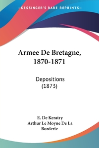 Armee De Bretagne, 1870-1871: Depositions (1873), E. De Keratry, Arthur Le Moyne de La Borderie обложка-превью