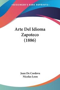 Arte Del Idioma Zapoteco (1886), Juan de Cordova, Nicolas Leon обложка-превью