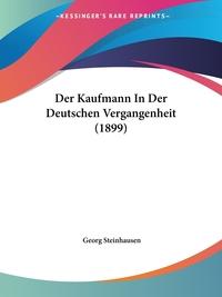 Der Kaufmann In Der Deutschen Vergangenheit (1899), Georg Steinhausen обложка-превью