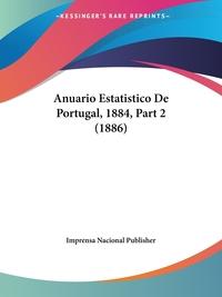 Anuario Estatistico De Portugal, 1884, Part 2 (1886), Imprensa Nacional Publisher обложка-превью