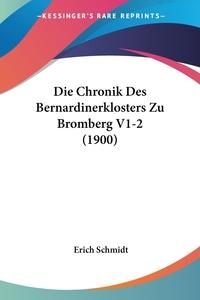 Die Chronik Des Bernardinerklosters Zu Bromberg V1-2 (1900), Erich Schmidt обложка-превью