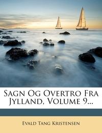Sagn Og Overtro Fra Jylland, Volume 9..., Evald Tang Kristensen обложка-превью