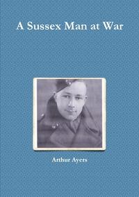 Книга под заказ: «A Sussex Man at War»