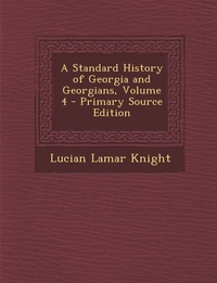 Книга под заказ: «A Standard History of Georgia and Georgians, Volume 4 - Primary Source Edition»