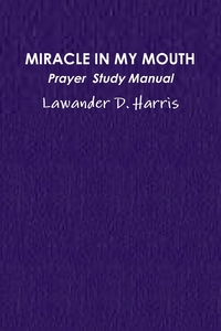 Книга под заказ: «MIRACLE IN MY MOUTH PRAYER  STUDY MANUAL»