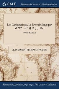 Les Carbonari: ou, Le Livre de Sang: par M. W*. -R*. (J. B. J. J. Ph.); TOME PREMIER, Jean-Joseph Regnault-Warin обложка-превью