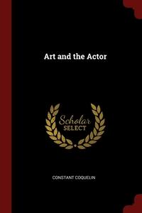Art and the Actor, Constant Coquelin обложка-превью