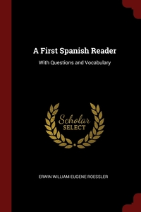 A First Spanish Reader: With Questions and Vocabulary, Erwin William Eugene Roessler обложка-превью