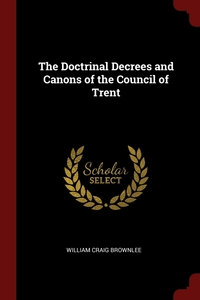 The Doctrinal Decrees and Canons of the Council of Trent, William Craig Brownlee обложка-превью