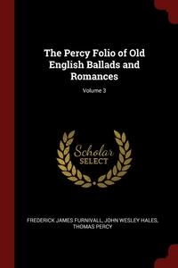 Книга под заказ: «The Percy Folio of Old English Ballads and Romances; Volume 3»