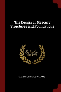 The Design of Masonry Structures and Foundations, Clement Clarence Williams обложка-превью