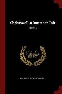 Christowell, a Dartmoor Tale; Volume 2, R D. 1825-1900 Blackmore обложка-превью