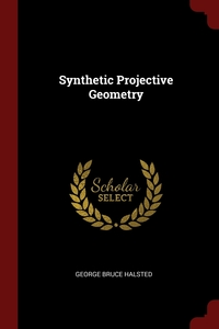 Synthetic Projective Geometry, George Bruce Halsted обложка-превью