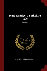 Mary Anerley, a Yorkshire Tale; Volume 3, R D. 1825-1900 Blackmore обложка-превью
