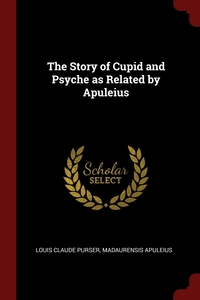 The Story of Cupid and Psyche as Related by Apuleius, Louis Claude Purser, Madaurensis Apuleius обложка-превью